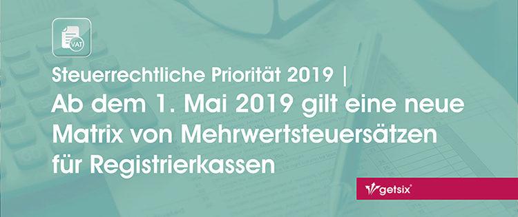 getsix | Ab dem 1. Mai 2019 gilt eine neue Matrix von Mehrwertsteuersätzen für Registrierkassen