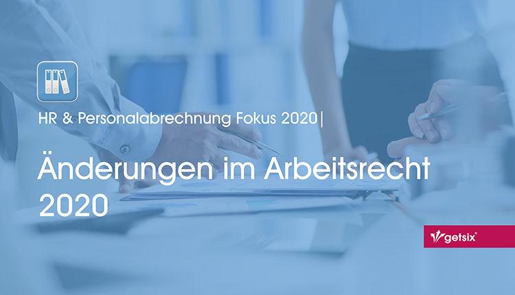 HR & Personalabrechnung Fokus 2020 | Änderungen im Arbeitsrecht 2020