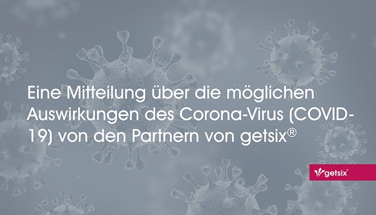 Eine Mitteilung über die möglichen Auswirkungen des Corona-Virus (COVID-19) von den Partnern von getsix®